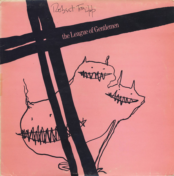 Robert Fripp / The League of Gentlemen — The League of Gentlemen