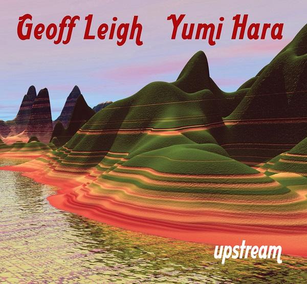 Geoff Leigh / Yumi Hara — Upstream