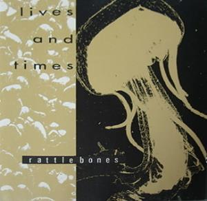 Lives and Times — Rattlebones