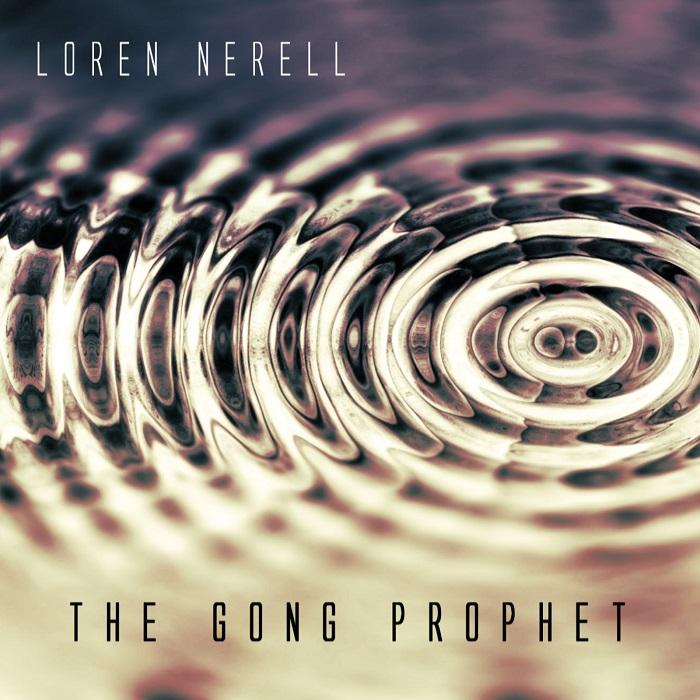 Loren Nerell — The Gong Prophet