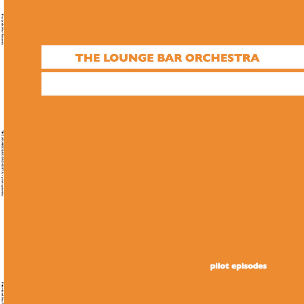 The Lounge Bar Orchestra — Pilot Episodes