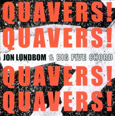 Jon Lundbom & Big Five Chord — Quavers! Quavers! Quavers! Quavers!