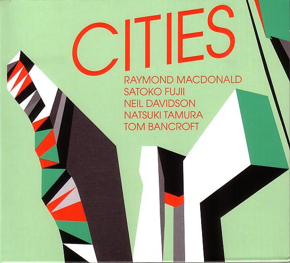 Raymond MacDonald / Satoko Fujii / Neil Davidson / Natsuki Tamura / Tom Bancroft — Cities
