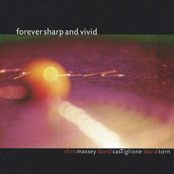 Chris Massey / David Castiglione / David Torn — Forever Sharp and Vivid
