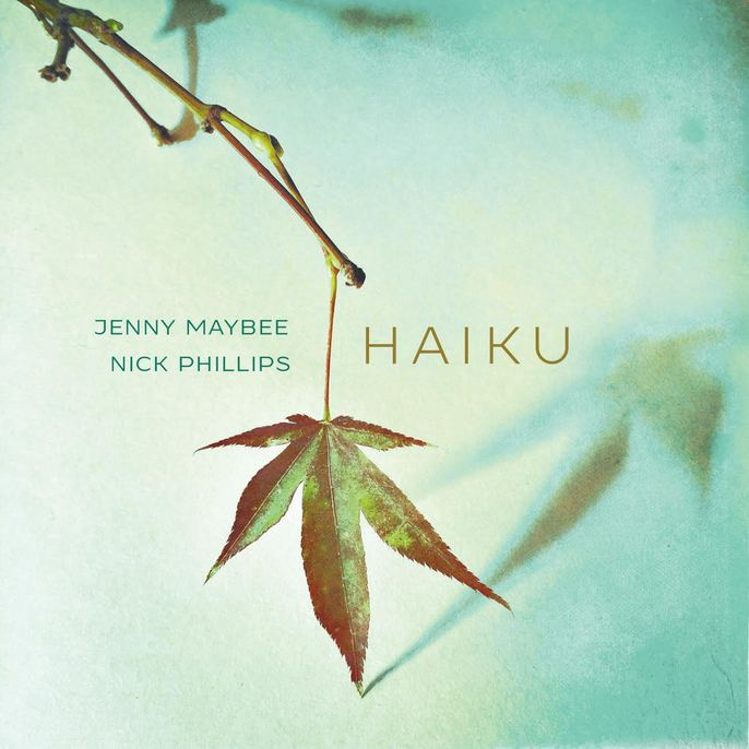 Jenny Maybee / Nick Phillips — Haiku