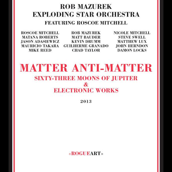 Rob Mazurek / Exploding Star Orchestra — Matter Anti-Matter