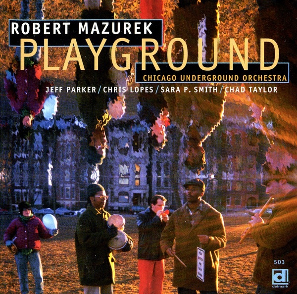 Rob Mazurek / Chicago Underground Orchestra — Playground