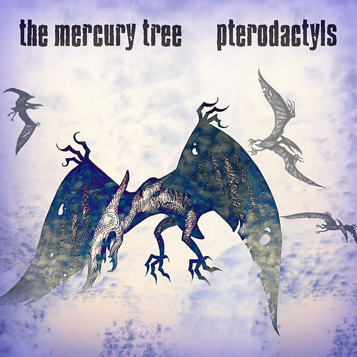 The Mercury Tree — Pterodactyls