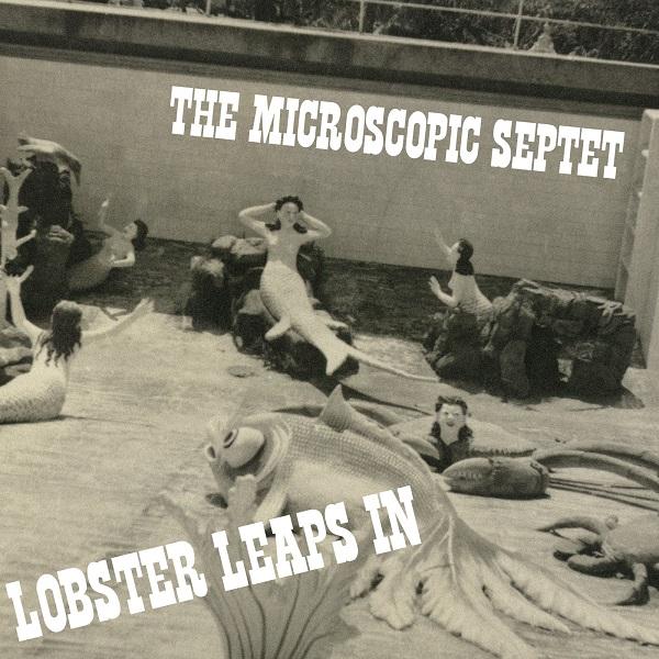 Microscopic Septet — Lobster Leaps In