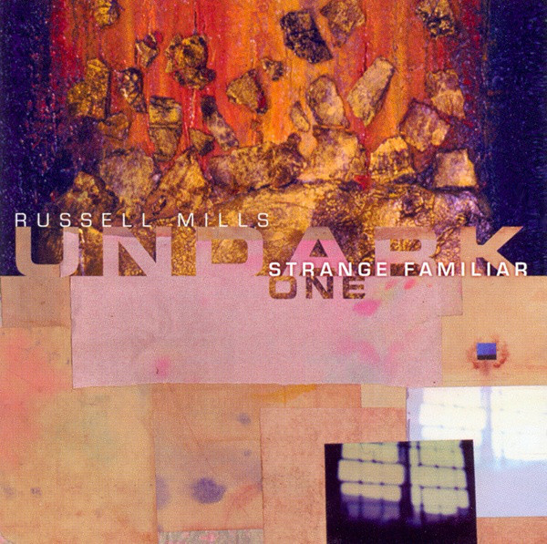 Russell Mills / Undark — Strange Familiar (AKA Undark One)