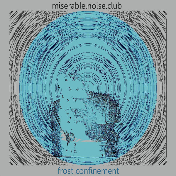 Miserable Noise Club — Frost Confinement