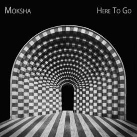 Moksha — Here to Go