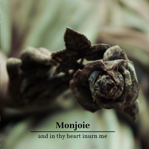 Monjoie — And in Thy Heart Inurn Me