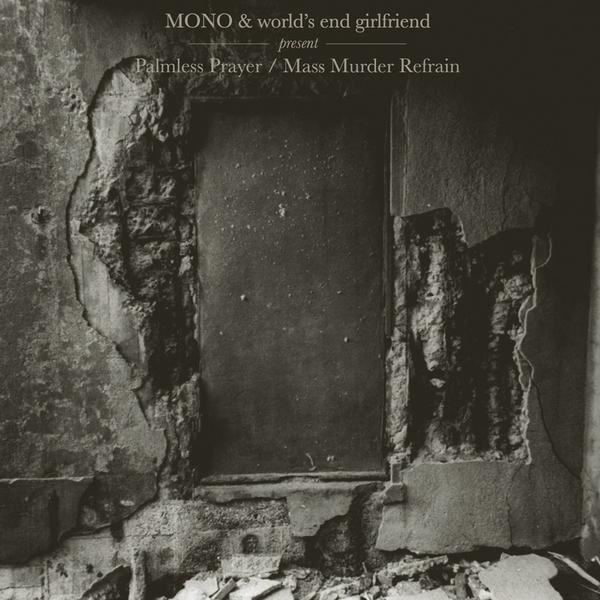 Mono & World's End Girlfriend — Palmless Prayer / Mass Murder Refrain