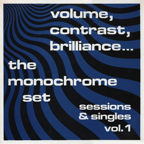 The Monochrome Set — Volume, Contrast, Brilliance (Sessions & Singles Vol. 1)