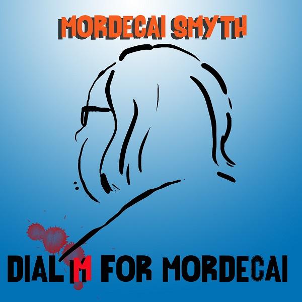 Mordecai Smyth — Dial M for Mordecai