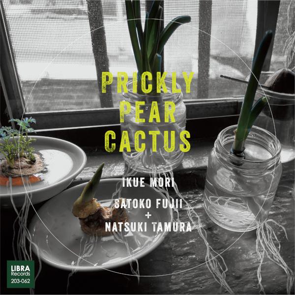Ikue Mori / Satoko Fujii / Natsuki Tamura — Prickly Pear Cactus