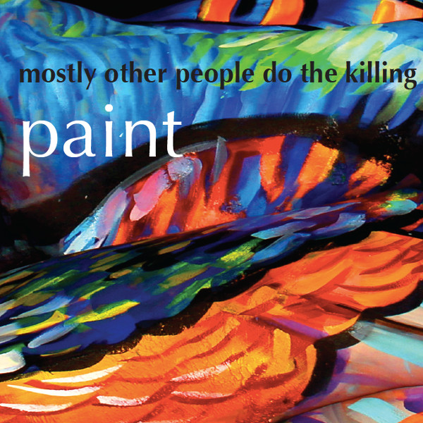 Mostly Other People Do the Killing — Paint