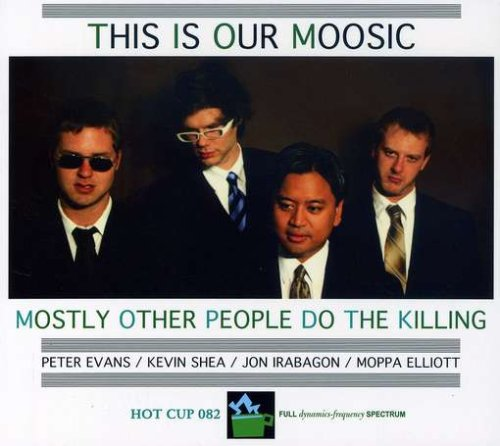 Mostly Other People Do the Killing — This Is Our Moosic