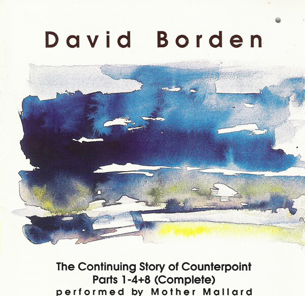 Mother Mallard — David Borden: The Continuing Story of Counterpoint Parts 1-4+8 (Complete)