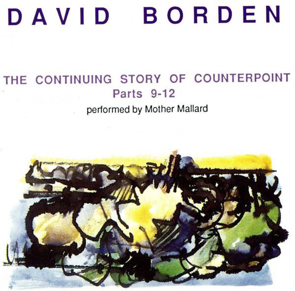 Mother Mallard — David Borden: The Continuing Story of Counterpoint, Parts 9-12