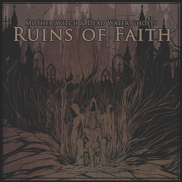 Mother Witch and Dead Water Ghosts — Ruins of Faith