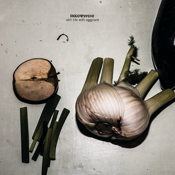 Motorpsycho — Still Life with Eggplant