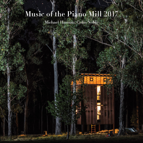 Various Artists — Music of the Piano Mill 2017 - Michael Hannan & Colin Noble