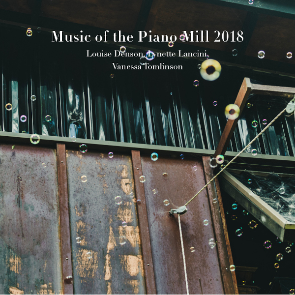 Various Artists — Music of the Piano Mill 2018 - Lynette Lancini, Louise Denson, & Vanessa Tomlinson