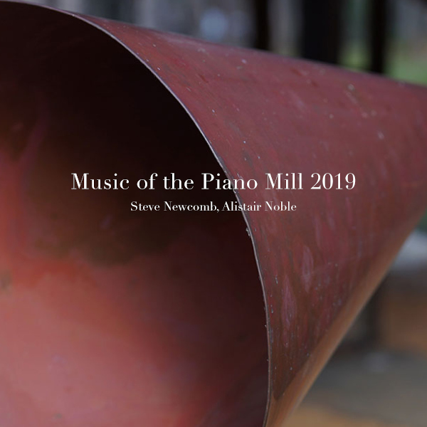 Various Artists — Music of the Piano Mill 2019 - Steve Newcomb & Alistair Noble