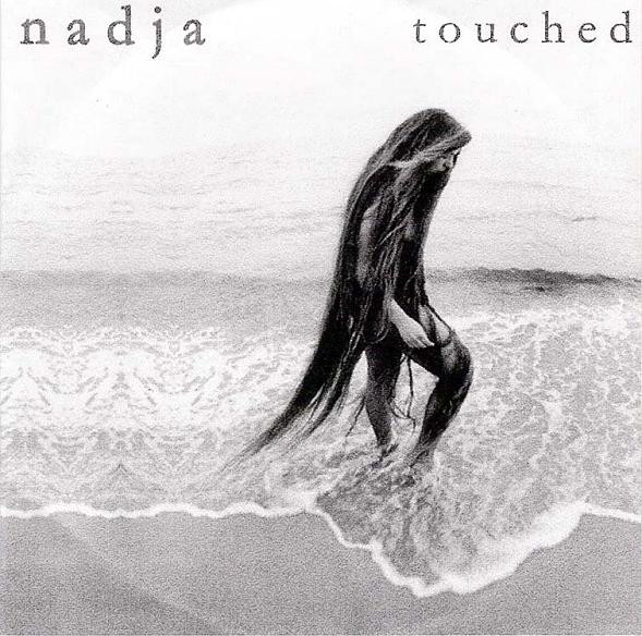Nadja — Touched