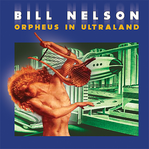 Bill Nelson — Orpheus in Ultraland