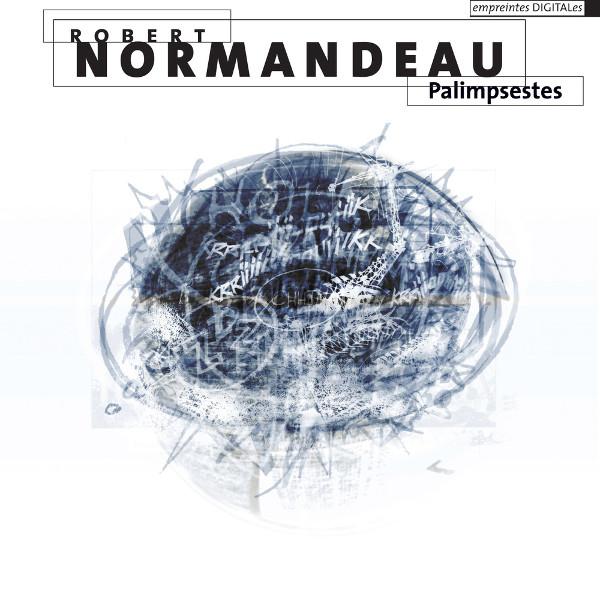 Robert Normandeau — Palimpsestes