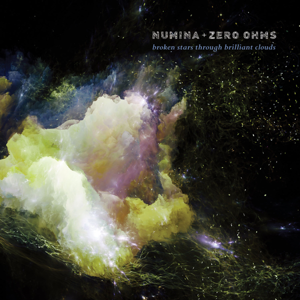 Numina + Zero Ohms — Broken Stars through Brilliant Clouds