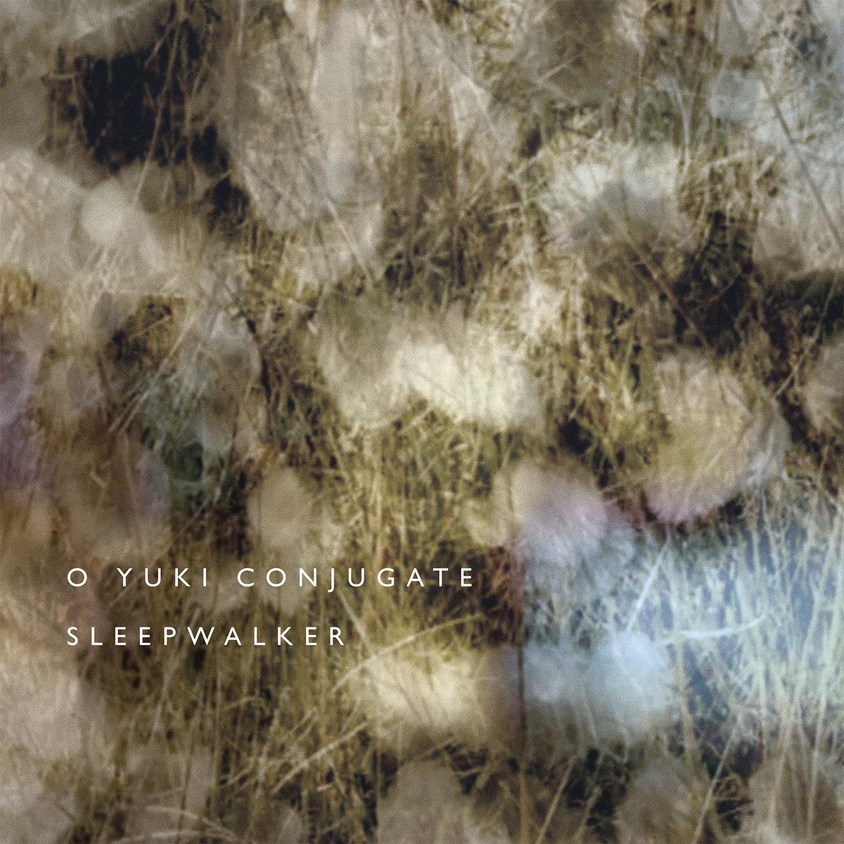 O Yuki Conjugate — Sleepwalker