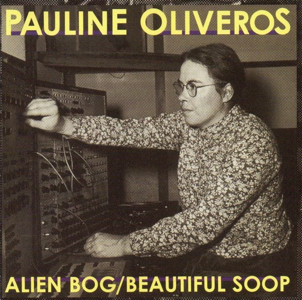 Pauline Oliveros — Alien Bog / Beautiful Soop