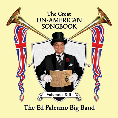 The Ed Palermo Big Band — The Great Un-American Songbook - Volumes I & II