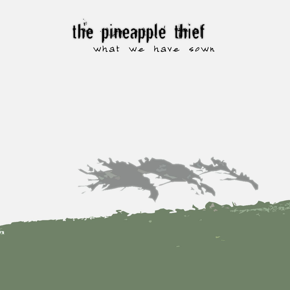 The Pineapple Thief — What We Have Sown