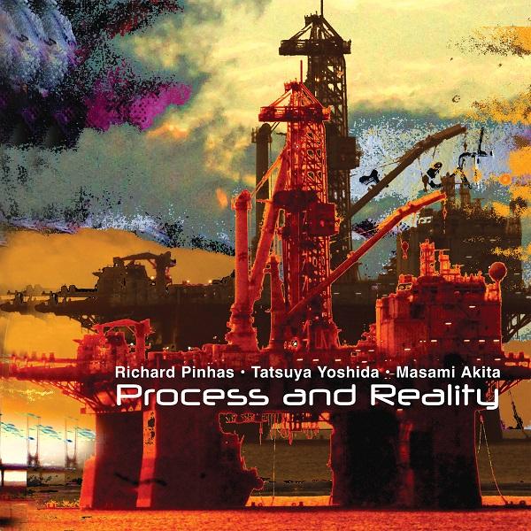 Richard Pinhas / Tatsuya Yoshida / Masami Akita — Process and Reality