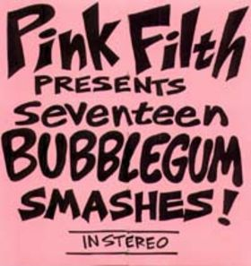 Pink Filth — Seventeen Bubblegum Smashes!