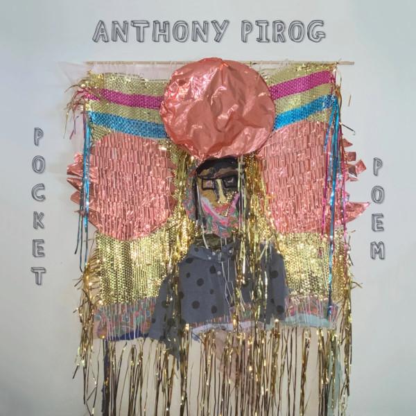 Anthony Pirog — Pocket Poem