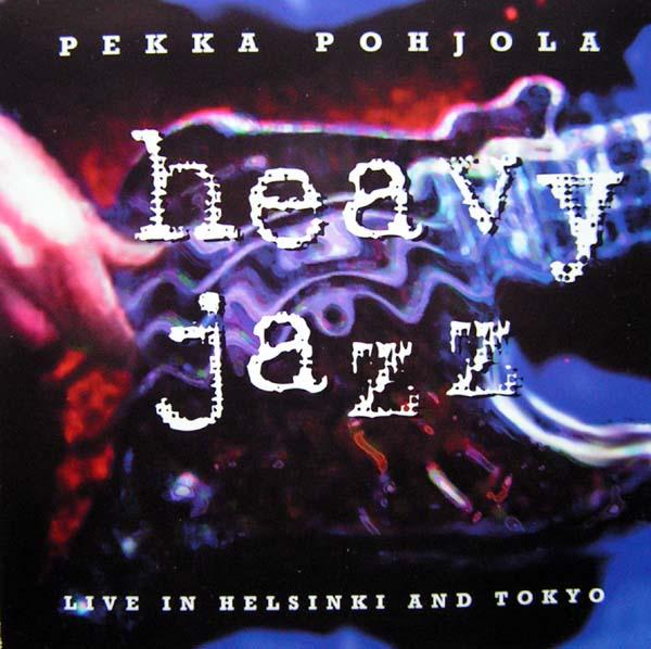 Pekka Pohjola — Heavy Jazz - Live in Helsinki and Tokyo