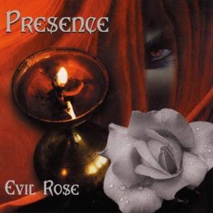 Presence — Evil Rose