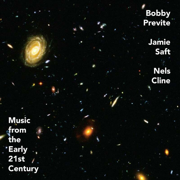 Bobby Previte / Jamie Saft / Nels Cline — Music from the Early 21st Century