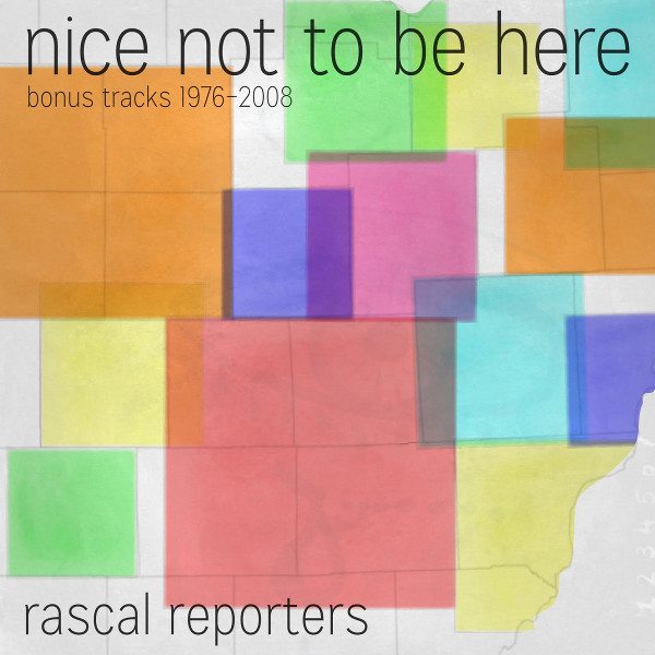 Rascal Reporters — Nice Not to Be Here (Bonus Tracks 1976​-​2008)