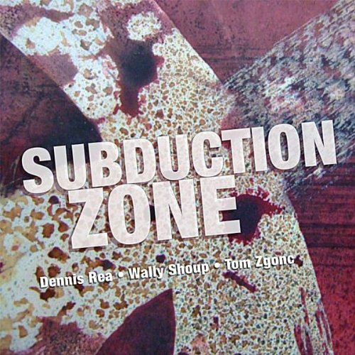 Dennis Rea / Wally Shoup / Tom Zgonc — Subduction Zone