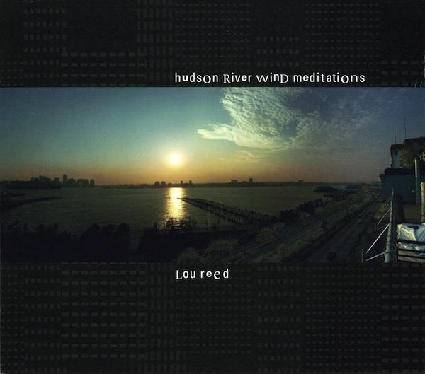 Lou Reed — Hudson River Wind Meditations