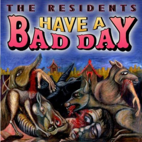 The Residents — Have a Bad Day