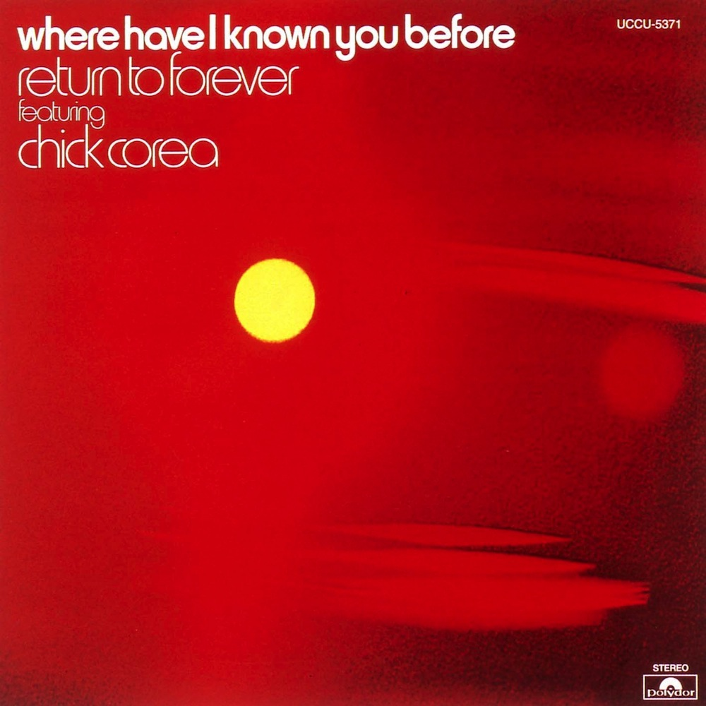 Return to Forever Featuring Chick Corea — Where Have I Known You Before