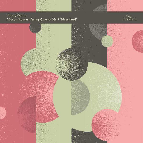 Markus Reuter / Matangi Quartet — String Quartet No. 1 'Heartland'
